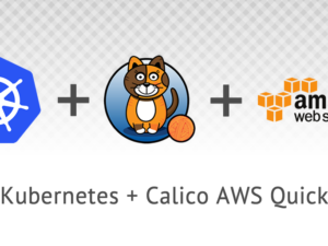 New AWS Quick Start Features Project Calico as Default Networking Solution