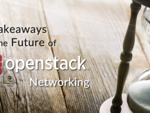 3 Takeaways on the Future of OpenStack Networking from the Boston Summit