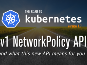 The New NetworkPolicy API in Kubernetes 1.7