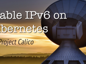Enable IPv6 on Kubernetes with Project Calico